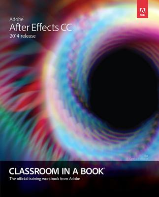 Adobe After Effects Cc Classroom in a Book 2014 By Faulkner, Andrew/ Gyncild, Brie