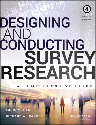 Designing and Conducting Survey Research By Rea, Louis M./ Parker, Richard A.